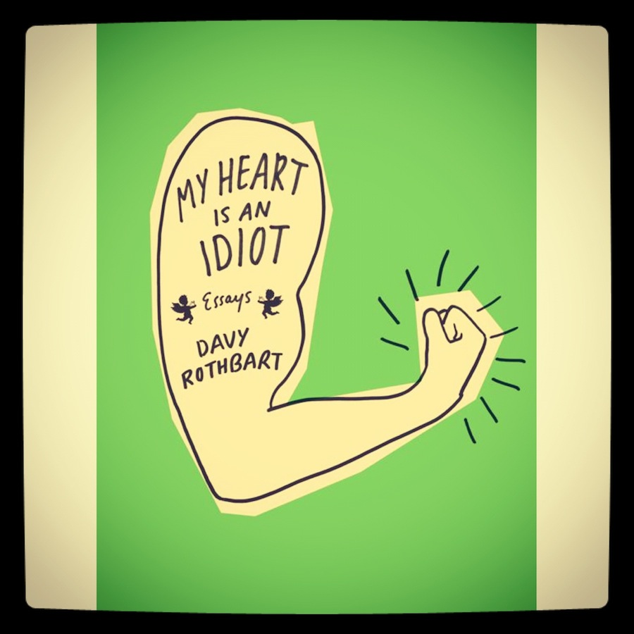 My Heart Is An Idiot by Davy Rothbart